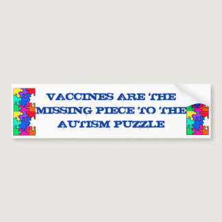 VACCINES ARE THE MISING LINK TO THE AUTISM PUZZLE. BUMPER STICKER