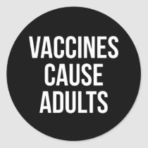Vaccines cause adults classic round sticker