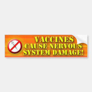 Vaccines Cause Nervous System Damage Car Bumper Sticker