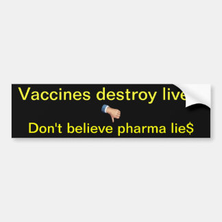 Vaccines destroy lives! car bumper sticker