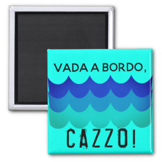 """Vada A Bordo, Cazzo!"" Fridge Magnet"