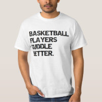 valentine: basketball players cuddle better T-Shirt