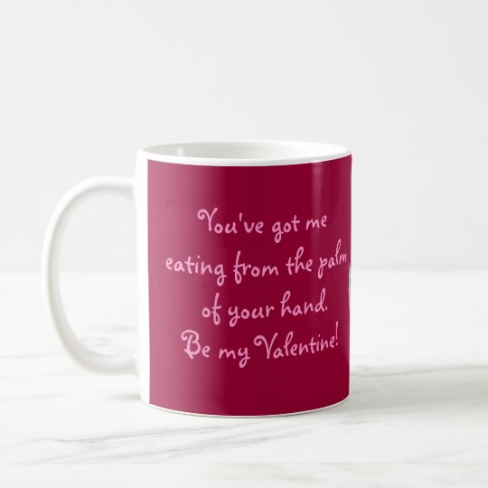 Valentine Eating from the Palm of Your Hand Coffee Mug