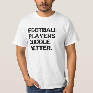 valentine: football players cuddle better T-Shirt
