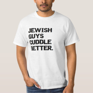 valentine: jewish guys cuddle better T-Shirt