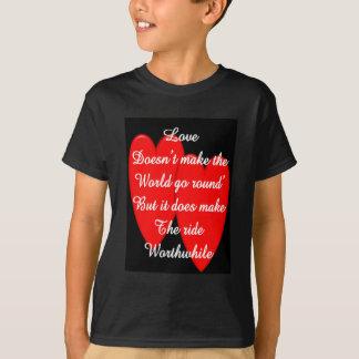Valentine---Love Doesn't Make the World Go Round T-Shirt