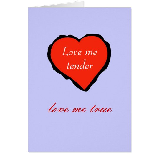Valentine, love me tender - card