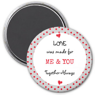 Valentine Magnet Love was made for me & you