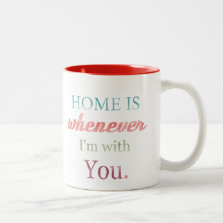 Valentine Mug Home is whenever I'm with You, Love