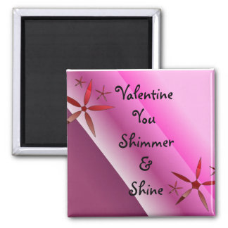 Valentine You Shimmer And Shine Magnet
