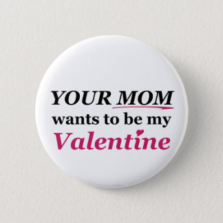 Valentine - Your Mom Pinback Button