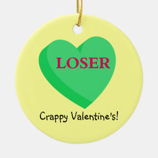 Valentines Cards and GIfts are for Losers Ceramic Ornament