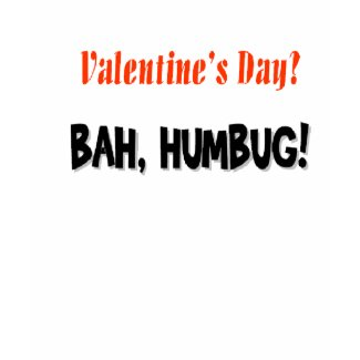Valentine's Day? BAH, HUMBUG? shirt