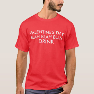 Valentine's Day Blah Blah Blah Drink T-Shirt