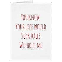 Valentine's Day card your life would suck