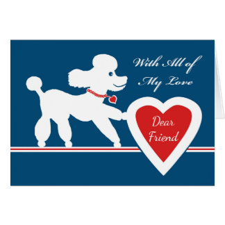 Valentine's Day for Friend , Cute Poodle & Heart Card