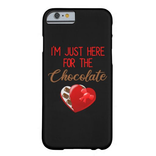 Valentine's Day I'm Just Here For The Chocolate Barely There iPhone 6 Case