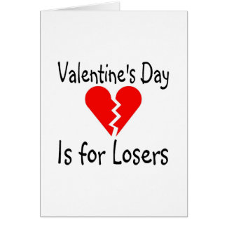 Valentines Day Is For Losers Card