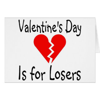 Valentines Day Is For Losers Greeting Cards