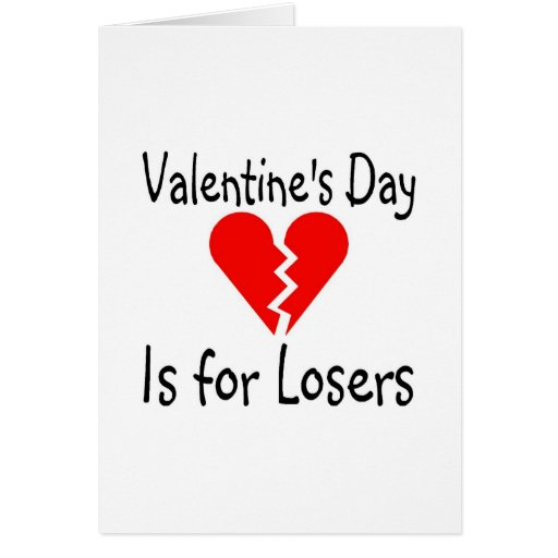 Valentines Day Is For Losers Greeting Card