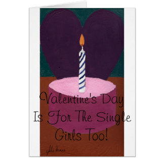 Valentine's Day Is For Single Girls Too Card