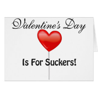 Valentine's Day is for Suckers Card