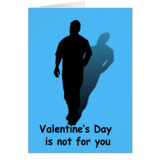 Valentine's Day is not for you.... Card