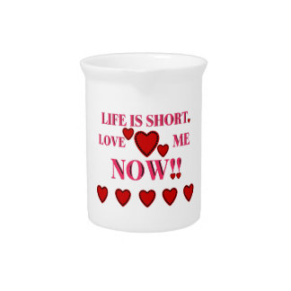 VALENTINES DAY LIFE IS SHORT LOVE ME NOW BEVERAGE PITCHER