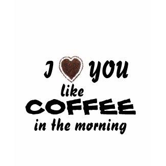 Valentine's Day love you like Coffee Shirt shirt
