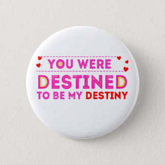 VALENTINES DAY YOU ARE MY DESTINY BUTTON
