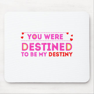VALENTINES DAY YOU ARE MY DESTINY MOUSE PAD