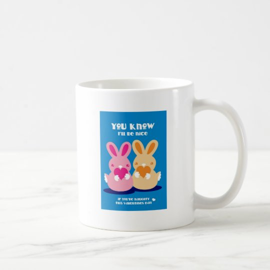 Valentines day- You know I'll be nice rabbits Coffee Mug
