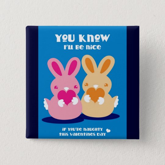 Valentines day- You know I'll be nice rabbits Pinback Button