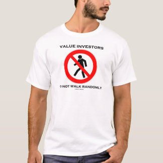 Value Investors Do Not Walk Randomly (Sign Humor) T-Shirt