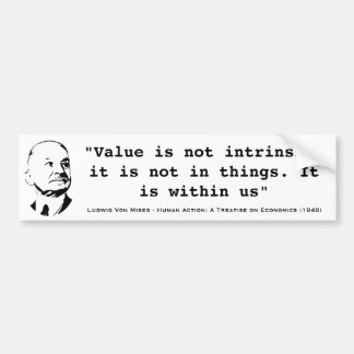 Value Is Not Intrinsic It Is Within Us Mises Car Bumper Sticker