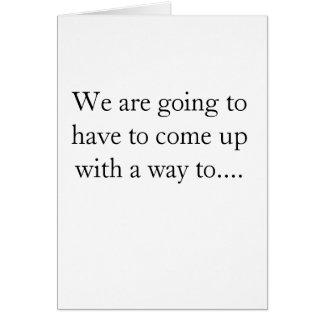 Vamos a tener que subir con una manera…. tarjeta de felicitación