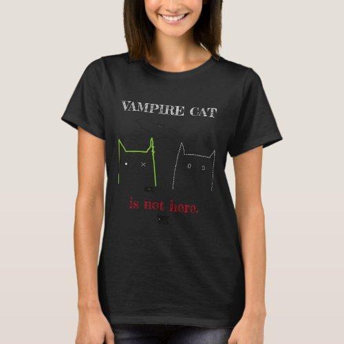 Vampire Cat isnt here Vampire Cat Funny Cute T_Shirt