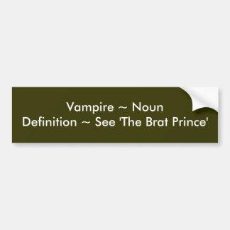 Vampire ~ NounDefinition ~ See 'The Brat Prince' Car Bumper Sticker