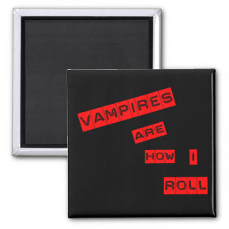Vampires are how I roll 2 Inch Square Magnet