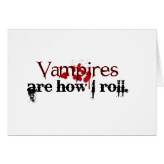 Vampires are how I roll Greeting Card