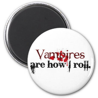 Vampires are how I roll Refrigerator Magnet