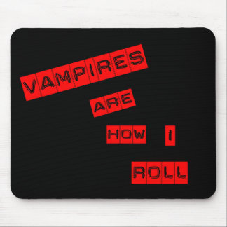 Vampires are how I roll Mouse Pad