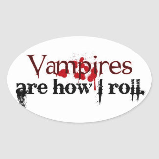 Vampires are how I roll Oval Sticker