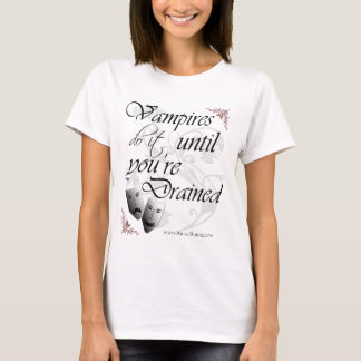 Vampires Do It Until You're Drained T-Shirt