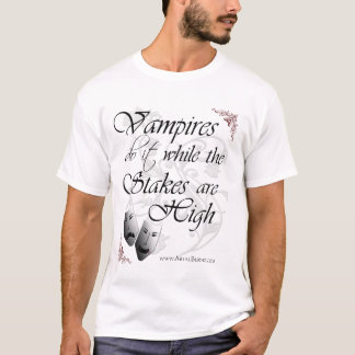 Vampires Do It While the Stakes are High T-Shirt