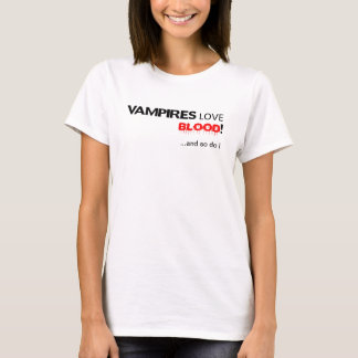 Vampires Love Blood! and so do I T-Shirt