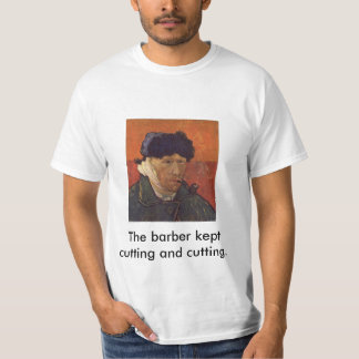 vangogh, The barber kept cutting and cutting. T-Shirt