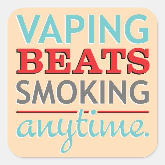 Vaping Beats Smoking Anytime Square Sticker