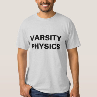 VARSITY PHYSICS SHIRTS