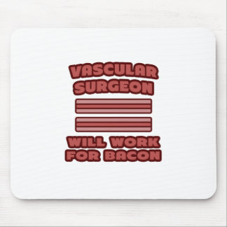 Vascular Surgeon .. Will Work For Bacon Mouse Pad